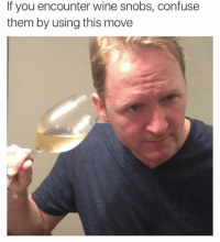 confused: If you encounter wine snobs, confuse  them by using this move