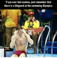 Memes, Swimming, and Olympics: If you ever feel useless, just remember that  there is a lifeguard at the swimming Olympics.  TE https://t.co/tt4jiKICnQ