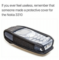 Memes, 🤖, and Nokia: If you ever feel useless, remember that  someone made a protective cover for  the Nokia 3310 Absolutely useless 😂