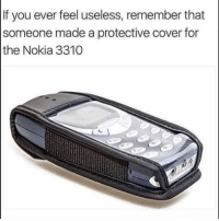 Funny, Lmao, and Nokia: If you ever feel useless, remember that  someone made a protective cover for  the Nokia 3310 Lmao