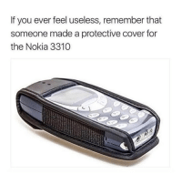 Weird, Time, and Girl Memes: If you ever feel useless, remember that  someone made a protective cover for  the Nokia 3310 It was a weird time