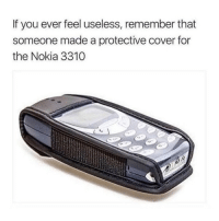 Memes, Phone, and 🤖: If you ever feel useless, remember that  someone made a protective cover for  the Nokia 3310 It's not to protect the phone from damage, it's to protect things being damaged by the phone