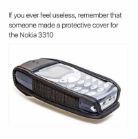 Bruh, Memes, and 🤖: If you ever feel useless, remember that  someone made a protective cover for  the Nokia 3310 Bruh! 😂