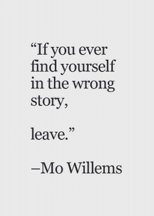 """You, Story, and Mo Willems: """"If you ever  find yourself  in the wrong  story,  65  leave.""""  Mo Willems"""