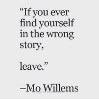 You, Story, and Mo Willems: If you ever  find yourself  in the wrong  story,  leave.  05  Mo Willems