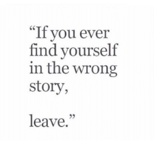 """find yourself: """"If you ever  find yourself  in the wrong  story,  leave.""""  25"""