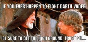 …: IF YOU EVER HAPPEN TO  FIGHT DARTH VADER  BE SURE TO GET THE HIGH GROUND. TRUST ME. …