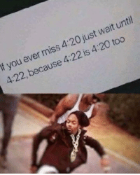 Memes, 4 20, and 🤖: If you ever miss 4:20 just wait until  4:22, because 4:22 is 4 20 too  2 Dm to someone and make their day 🔥🔥
