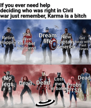 Alive, America, and Bitch: If you ever need help  deciding who was right in Civil  war just remember, Karma is a bitch  Dream New  Still  alive  Retire  Get  life Captain Away with  Happily No robot  America Past  Crimes  boyfriend  Dead  leas Dead Dead men Probs  in battleTSD  No  Lost  シールド引スト Monday Memes