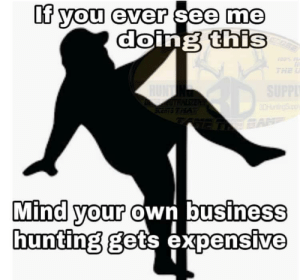 HUNTING DOE: If you ever see me  doing this  THE  SUPP  HUN  OOHgSpp  SCEATS THAT  Mind your own business  hunting gets expensive HUNTING DOE