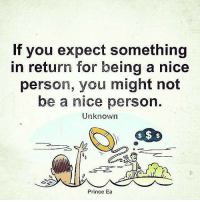 thegoodquote 🌻: If you expect something  in return for being a nice  person, you might not  be a nice person  Unknown  Prince Ea thegoodquote 🌻