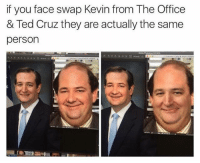 Ted Cruzs: if you face swap Kevin from The Office  & Ted Cruz they are actually the same  person
