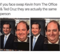 "Memes, Ted, and Ted Cruz: if you face swap Kevin from The Office  & Ted Cruz they are actually the same  person <p>The same person via /r/memes <a href=""https://ift.tt/2zZ3sGt"">https://ift.tt/2zZ3sGt</a></p>"