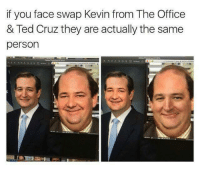 Kevin from the Office is the Zodiac Killer ~Gengar~: if you face swap Kevin from The Office  & Ted Cruz they are actually the same  person Kevin from the Office is the Zodiac Killer ~Gengar~