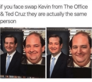 Dank, Memes, and Target: if you face swap Kevin from The Office  & Ted Cruz they are actually the same  person The same person by B0MBAKLAT FOLLOW HERE 4 MORE MEMES.