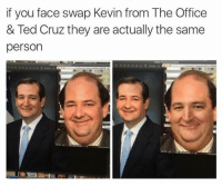 Gross 💁🔫 Like dank memes for more!!: if you face swap Kevin from The Office  & Ted Cruz they are actually the same  person Gross 💁🔫 Like dank memes for more!!