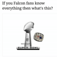 Memes, 🤖, and Falcone: If you Falcon fans know  everything then what's this?  insta  ulygod  SUPER BOWL .