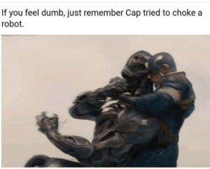 Dumb, Memes, and Robot: If you feel dumb, just remember Cap tried to chokea  robot. Hurray via /r/memes https://ift.tt/2zEgPbw