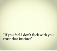 "Memes, Fuck, and 🤖: ""If you feel I don't fuck with you  trust that instinct"" swear trustdatmfka rp @carolinebakersays_"