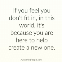 """Memes, Socrates, and 🤖: If you feel you  don't fit in, in this  world, it's  because you are  here to help  Create a new one  Awakening People.com Via @awakeningpeople 👈😊 The secret of change is to focus all of your energy, not on fighting the old, but on building the new."""" - socrates instagood awakening awakespiritual"""
