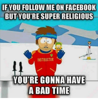 Memes, 🤖, and Super: IF YOU FOLLOW ME ON FACEB00K  BUT YOURE SUPER RELIGIOUS  INSTRUCTOR  YOU'RE GONNA HAVE  A BAD TIME