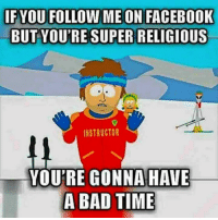 Memes, 🤖, and Super: IF YOU FOLLOW ME ON FACEBOOK  BUT YOU'RE SUPER RELIGIOUS  INSTRUCTOR  YOU'RE GONNA HAVE  A BAD TIME