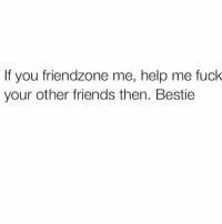 Friends, Friendzone, and Memes: If you friendzone me, help me fuck  your other friends then. Bestie Throw that Alley-oop Bestie..🏀😂😂