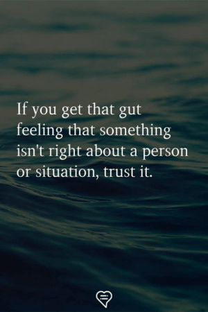When you have a gut feeling about someone
