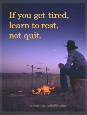 Country cutie: If you get tired,  learn to rest,  not quit.  lessonslearnedinlife.com Country cutie