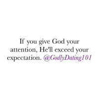 Beautiful, Dating, and God: If you give God your  attention, He'll exceed your  expectation  (a Godly Dating 101 Ask Abraham, the lame man at the Gate Beautiful, and even you are a testimony. God can exceed our expectation when when we trust Him.