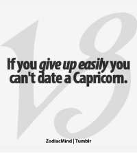 Dating, Definitely, and Love: If you give up easily you  can't date a Capricom.  ZodiacMind Tumblr Dec 10, 2016. Your secret love game has been definitely exposed, and you don't sleep peacefully anymore. The walls have  ........HOROSCOPE VISIT: http://horoscope-daily-free.net/capricorn