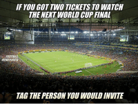 Football, Memes, and World Cup: IF YOU GOT TWO TICKETS TO WATCH  THE NEKT WORLD CUP FINAL  FOOTBALL  MEMESINSEA  TAG THE PERSON YOU WOULD INVITE Who? 🤔 ... ⤵️