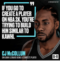 Game, Player, and Create: IF YOU GOTO  CREATE APLAYER  ONNBA2K, YOURE  TRVING TO BUILD  HIMSIMILARTO  CJ McCOLLUM  ON KAWHILEONARD BEING A COMPLETE PLAYER  HITSPORTSCENTER WITHSVP  BR CJ recognizes Kawhi's game.