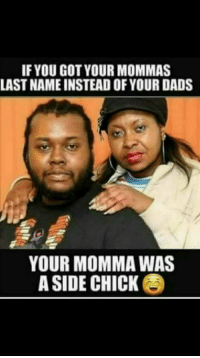 Someone sent me this & I know this shit touching nerves. Is yo daddy the victim of a clingy hoe he wasn't claiming?🤣: IF YOU GOTYOUR MOMMAS  LASTNAME INSTEAD OF YOUR DADS  YOUR MOMMA WAS  ASIDE CHICK Someone sent me this & I know this shit touching nerves. Is yo daddy the victim of a clingy hoe he wasn't claiming?🤣