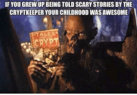 For more awesome holiday and fun pictures go to... www.snowflakescottage.com: IF YOU GREW UP BEING TOLD SCARY STORIES BY THE  CRYPTKEEPER YOURCHILDHOOD WASAWESOME  TALES For more awesome holiday and fun pictures go to... www.snowflakescottage.com