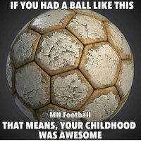 IF YOU HAD A BALL LIKE THIS  MN Football  THAT MEANS, YOUR CHILDHOOD  WAS AWESOME Tag your childhood friend! 👇🏻