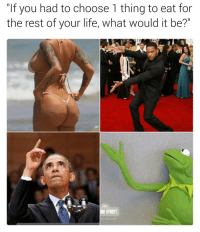 """Life, Dank Memes, and Rest: """"If you had to choose 1 thing to eat for  the rest of your life, what would it be?""""  CTR  STREE  Y CSMACIARIN"""