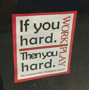 Sports, Ddoi , and You: If you  hard.  Thenyou  hard.  Get involved with Intramural Sports! Not sure if this counts, but I found it confusing. And kinda arousing.