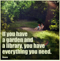Higher Perspective via Simple Organic Life: If you have  a garden and  a library, you have  everything you need.  Cicero Higher Perspective via Simple Organic Life