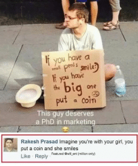 😂😂😂😂lol: If you have a  small penis  smile  H you have  big  the  one  put  a coin  This guy deserves  a PhD in marketing  Rakesh Prasad Imagine you're with your girl, you  put a coin and she smiles  Featured @wi  ent (million only)  Like Reply 😂😂😂😂lol