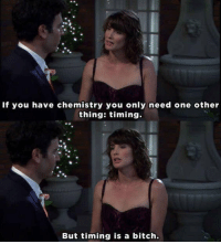 Bitch, Memes, and Sad: If you have chemistry you only need one other  thing: timing.  But timing is a bitch. The sad truth. #HIMYM https://t.co/2SAEi9T85V
