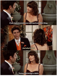 "Bitch, Memes, and 🤖: If you have chemistry you only need one other thing  And what's that?  Timing. But timing's a bitch ""Timing, but timing's a bitch."" #HIMYM https://t.co/kuuzU6eD0w"