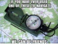 Memes, Navigation, and 🤖: IF YOU HAVE EVERUSED  ONE OF THESE TO NAVIGATE  WE CAN BE FRIENDS RESPECT from all of us here at www.militaryluggage.com