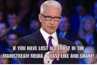 Memes, Faith, and 🤖: IF YOU HAVE LOST ALL TRUST IN THE  MAINSTREAM MEDIA.PLEASE LIKE AND SHARE! Have you lost all faith in #MSM after #Election2016 #TrumpPence2016 #MAGA #DealWithIt facebook.com/exposethetruthtoday