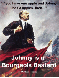 "Apple, Tumblr, and Blog: ""If you have one apple and Johnny  has 3 apples, then...""  Johnny is a  Bourgeois Bastard  For Mother Russia <p><a class=""tumblr_blog"" href=""http://redbloodedamerica.tumblr.com/post/102903487775/communism-not-even-once"">redbloodedamerica</a>:</p> <blockquote> <p>Communism…not even once…</p> </blockquote>"