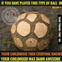 IF YOU HAVE PLAYED THIS TYPE OF BALL IN  PAL  YOUR CHILDHOOD THEN EVERYONE KNOWS  YOUR CHILDHOOD WAS DAMN AWESOME Childhood 😍😍😍  Via : Troll Football Nepal  #Mr.Nepal
