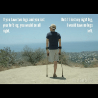 @joshsundquist badsciencejokes: If you have two legs and you lost  your left leg, you would be all  right.  But if I lost my right leg  I would have no legs  left  JosiSundquist  lls @joshsundquist badsciencejokes