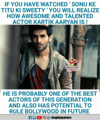 #KartikAaryan: IF YOU HAVE WATCHED'SONU KE  TITU KI SWEETY' YOU WILL REALIZE  HOW AWESOME AND TALENTED  ACTOR KARTIK AARYAN IS!  AUGHING  HE IS PROBABLY ONE OF THE BEST  ACTORS OF THIS GENERATION  AND ALSO HAS POTENTIAL TO  RULE BOLLYWOOD IN FUTURE  ■向妙/laughingcolours #KartikAaryan