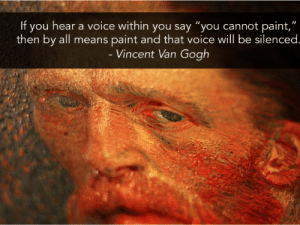"Tumblr, Vincent Van Gogh, and Blog: If you hear a voice within you say ""you cannot paint,""  then by all means paint and that voice will be silenced  Vincent Van Gogh great-quotes:  ""If you hear a voice within you…"" - Vincent Van Gogh [638x479]MORE COOL QUOTES!"