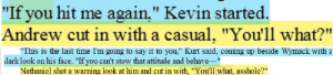 """minyardxva:  YEET i love rereading tfc: """"If you hit me again,"""" Kevin started.  Andrew cut in with a casual, """"You'll what?""""   This is the last time I'm going to say it to you,"""" Kurt said, coming up beside Wymack with a  dark look on his face. """"If you can't stow that attitude and behave-""""  211  Nathaniel shot a warning look at him and cut in with, """"You'll what, asshole?"""" minyardxva:  YEET i love rereading tfc"""